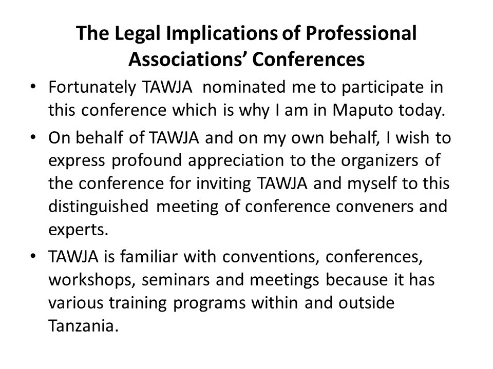 The Lgal Implications of Professional Associations Conferences By status TAWJA and the IAWJ are charitable, non- profit making NGOs.