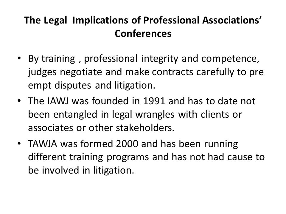 The Legal Implications of Professional Associations' Conferences A Short Profile of TAWJA  TAWJA is a national chapter of the International Association of Women, a worldwide non- governmental organization with over 5000 members from more than 100 nations.