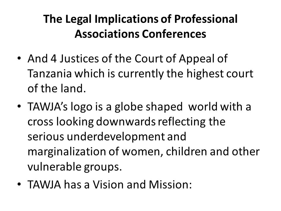 The Legal Implications of Professional Associations Conferences And 4 Justices of the Court of Appeal of Tanzania which is currently the highest court of the land.