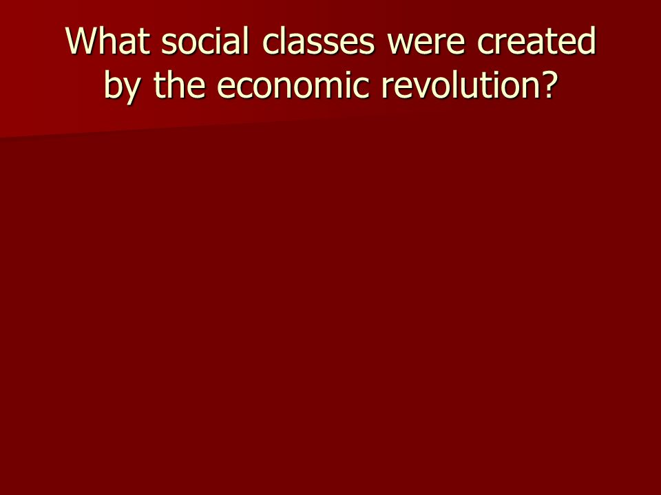 What social classes were created by the economic revolution