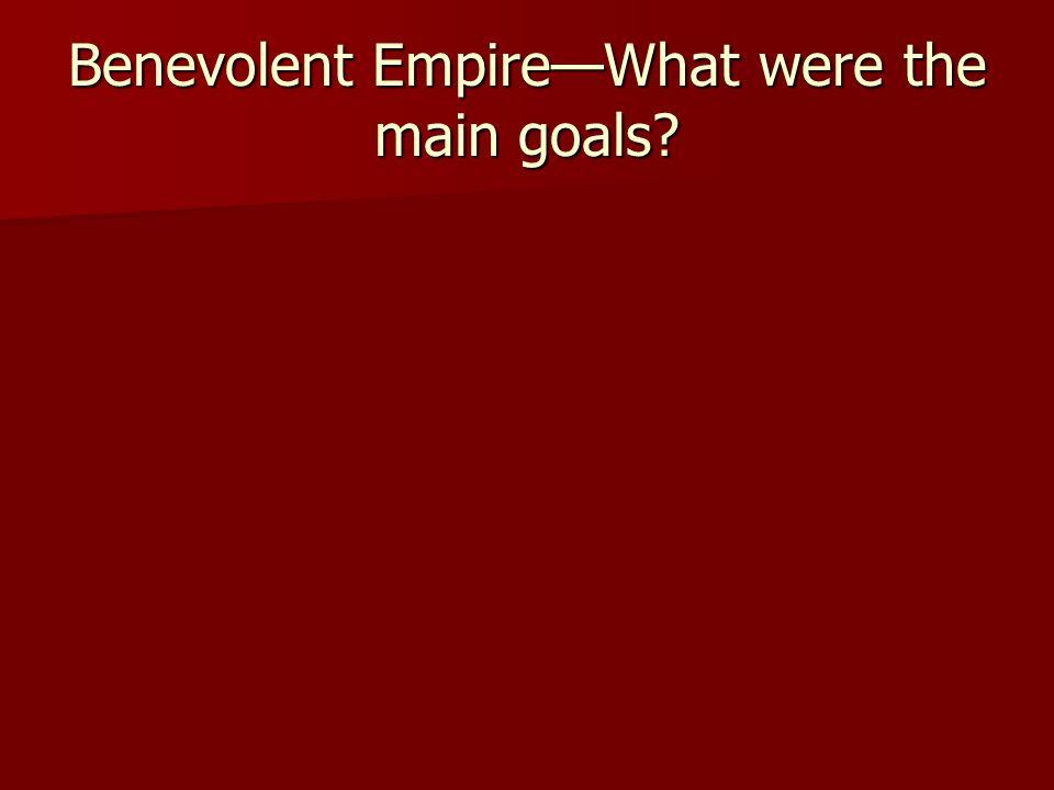 Benevolent Empire—What were the main goals