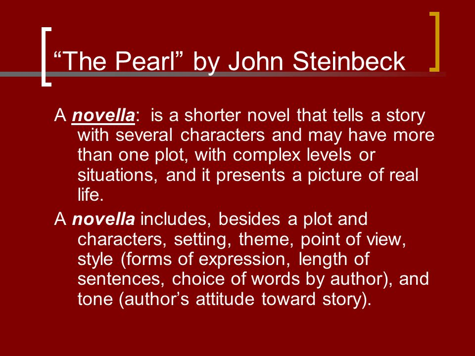 """The Pearl"" by John Steinbeck A novella: is a shorter novel that tells a story with several characters and may have more than one plot, with complex l"