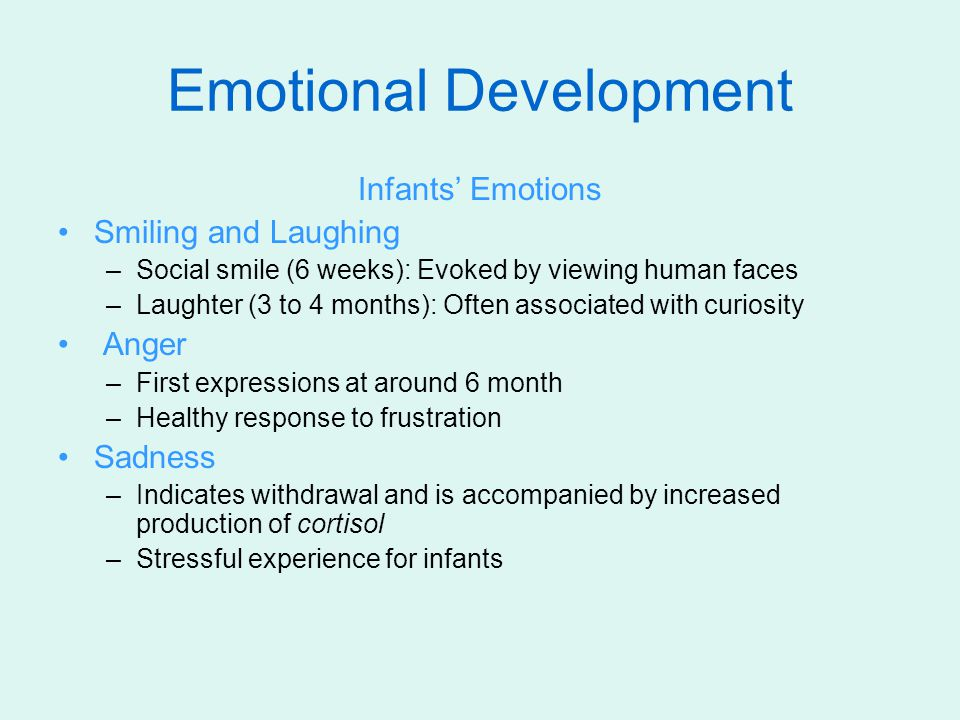 Fear: Emerges at about 9 months in response to people, things, or situations Stranger wariness: –Infant no longer smiles at any friendly face but cries or looks frightened when an unfamiliar person moves too close Separation anxiety: –Tears, dismay, or anger when a familiar caregiver leaves.