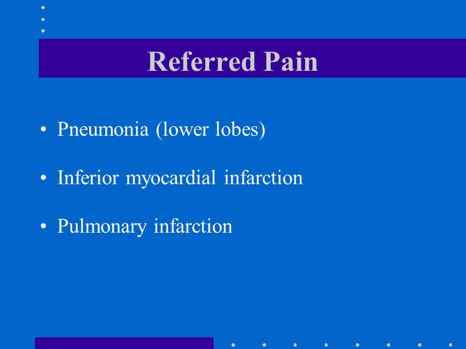 Referred Pain Pneumonia (lower lobes) Inferior myocardial infarction Pulmonary infarction