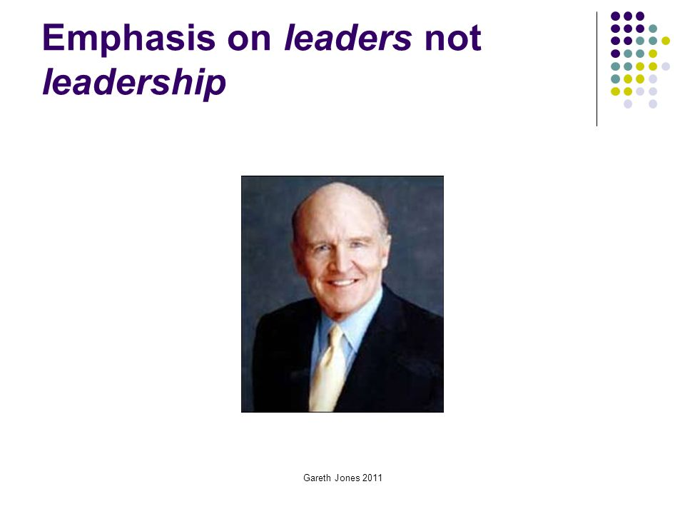 Gareth Jones 2011 Emphasis on leaders not leadership