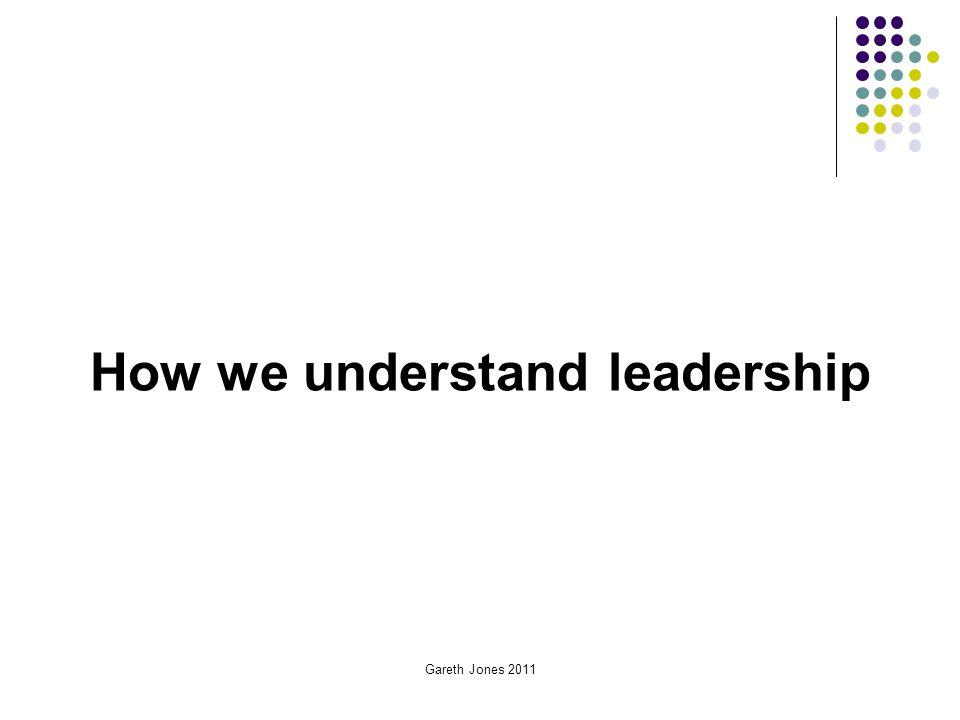 Gareth Jones 2011 How we understand leadership
