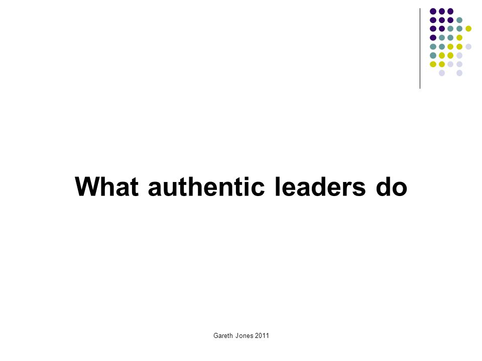 Gareth Jones 2011 What authentic leaders do