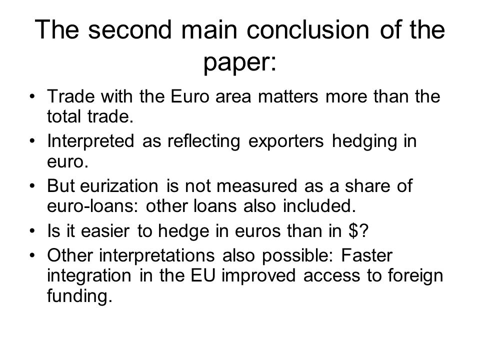 The second main conclusion of the paper: Trade with the Euro area matters more than the total trade. Interpreted as reflecting exporters hedging in eu