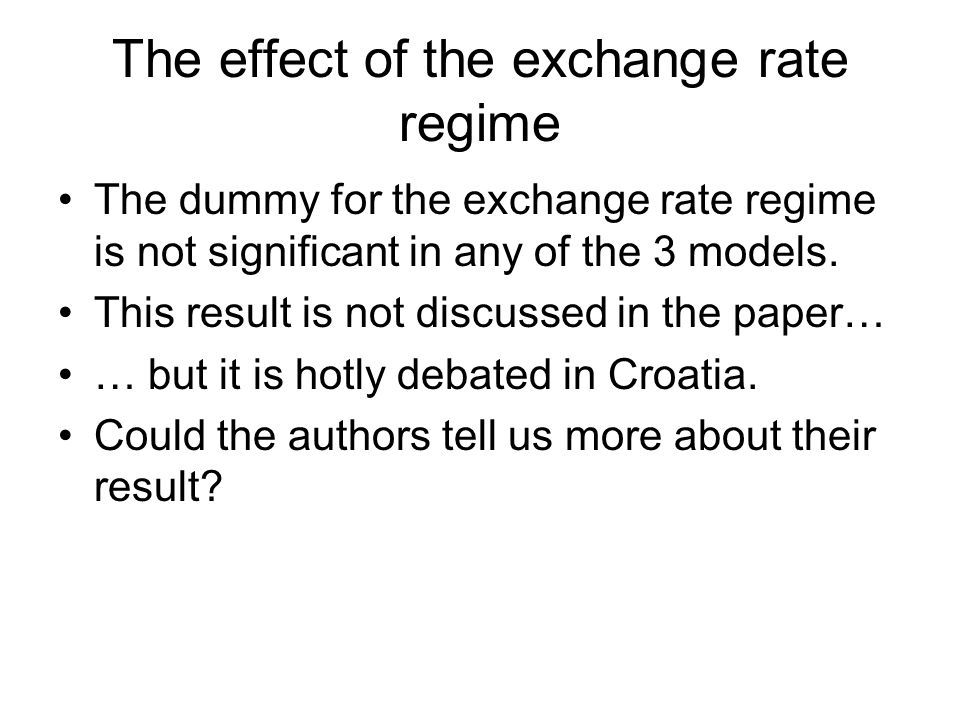 The effect of the exchange rate regime The dummy for the exchange rate regime is not significant in any of the 3 models. This result is not discussed