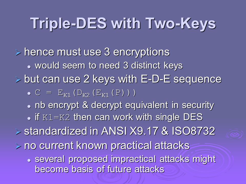 Triple-DES with Two-Keys  hence must use 3 encryptions would seem to need 3 distinct keys would seem to need 3 distinct keys  but can use 2 keys wit