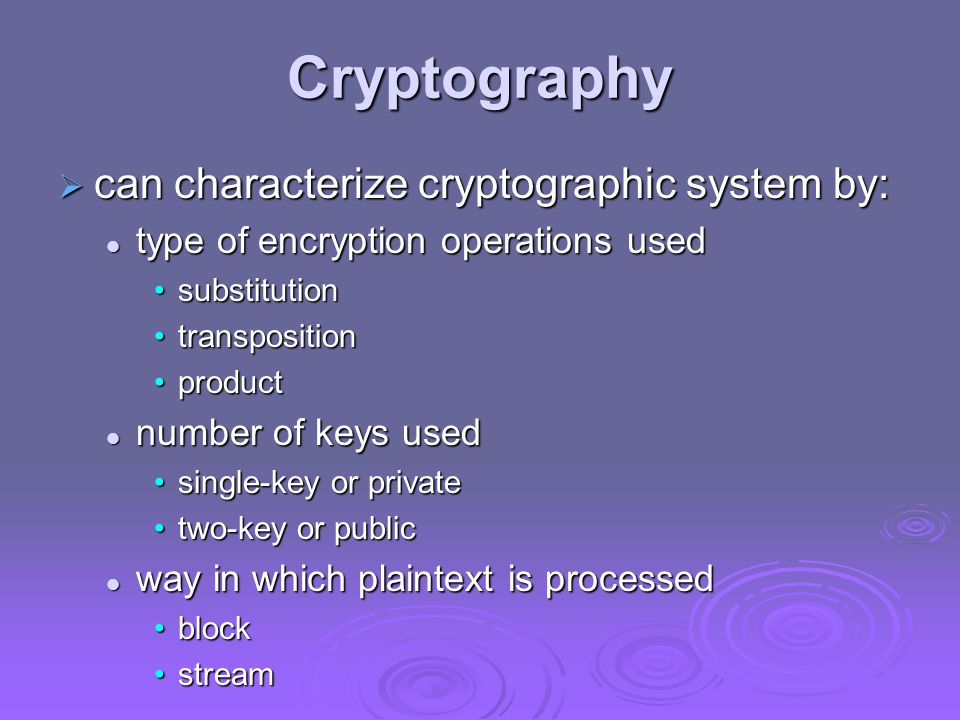 Cryptanalysis  objective to recover key not just message  general approaches: cryptanalytic attack cryptanalytic attack brute-force attack brute-force attack  if either succeed all key use compromised