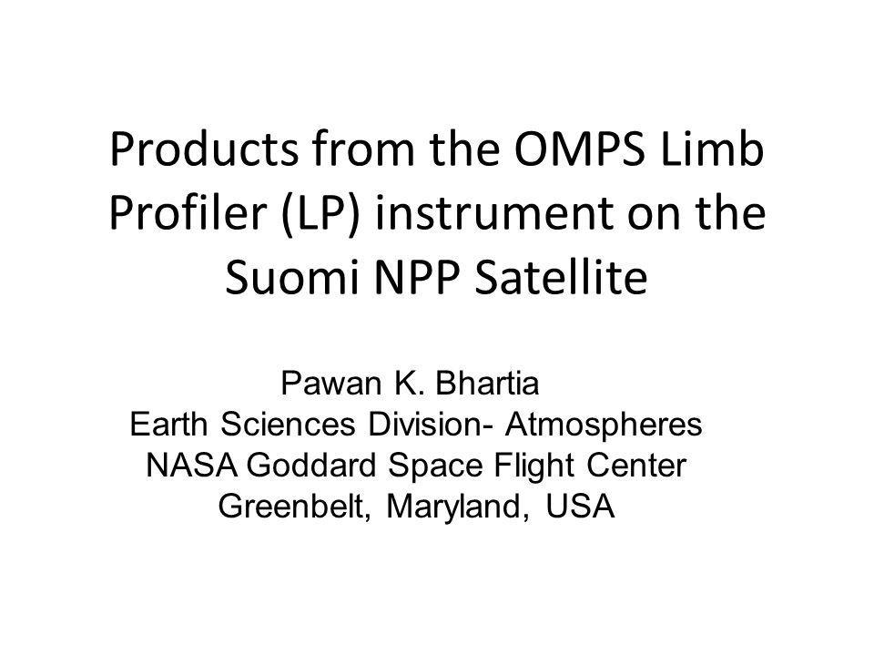 Products from the OMPS Limb Profiler (LP) instrument on the Suomi NPP Satellite Pawan K.