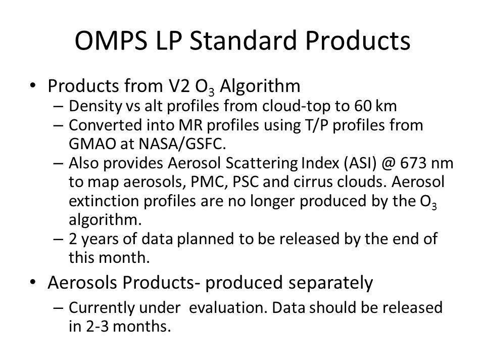 OMPS LP Standard Products Products from V2 O 3 Algorithm – Density vs alt profiles from cloud-top to 60 km – Converted into MR profiles using T/P profiles from GMAO at NASA/GSFC.