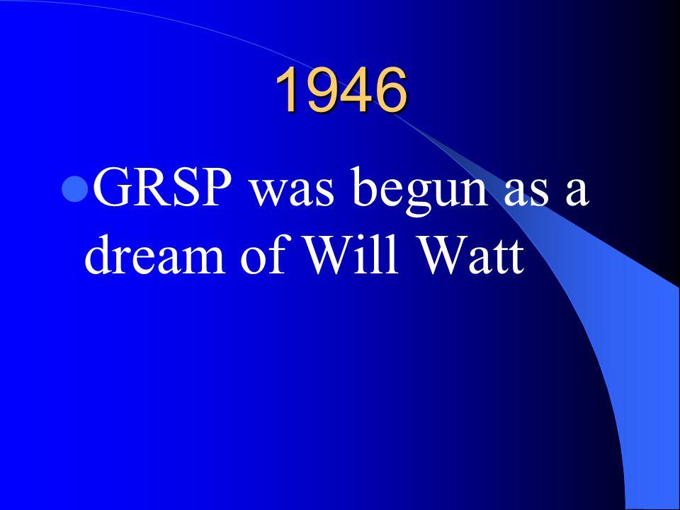 1946 GRSP was begun as a dream of Will Watt
