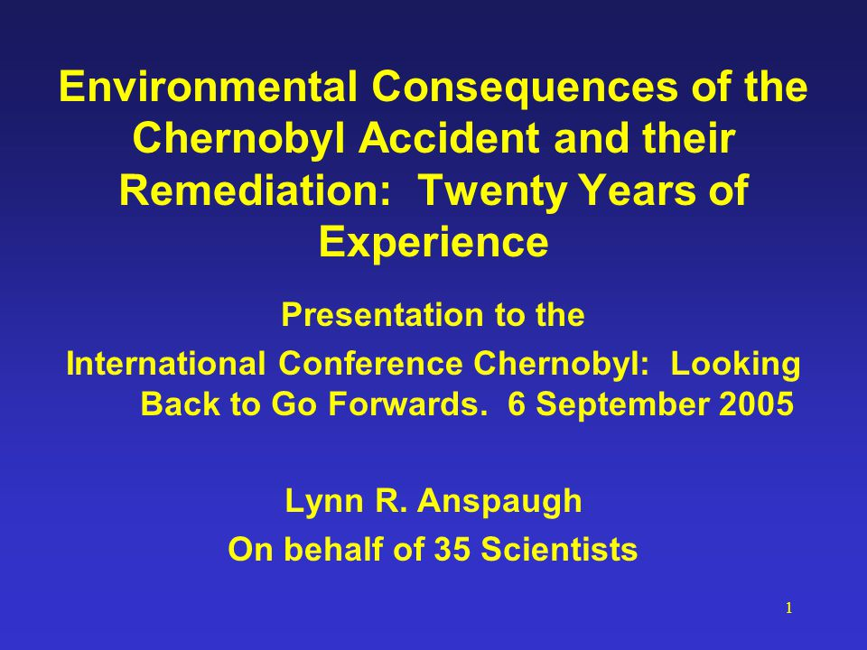 1 Environmental Consequences of the Chernobyl Accident and their Remediation: Twenty Years of Experience Presentation to the International Conference