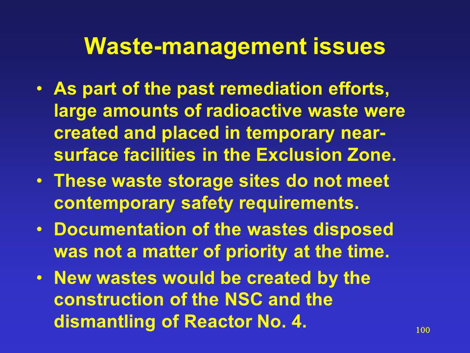 100 Waste-management issues As part of the past remediation efforts, large amounts of radioactive waste were created and placed in temporary near- sur