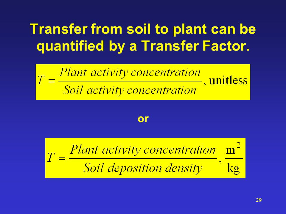 29 Transfer from soil to plant can be quantified by a Transfer Factor. or