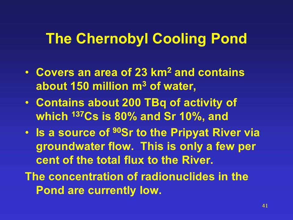 41 The Chernobyl Cooling Pond Covers an area of 23 km 2 and contains about 150 million m 3 of water, Contains about 200 TBq of activity of which 137 C