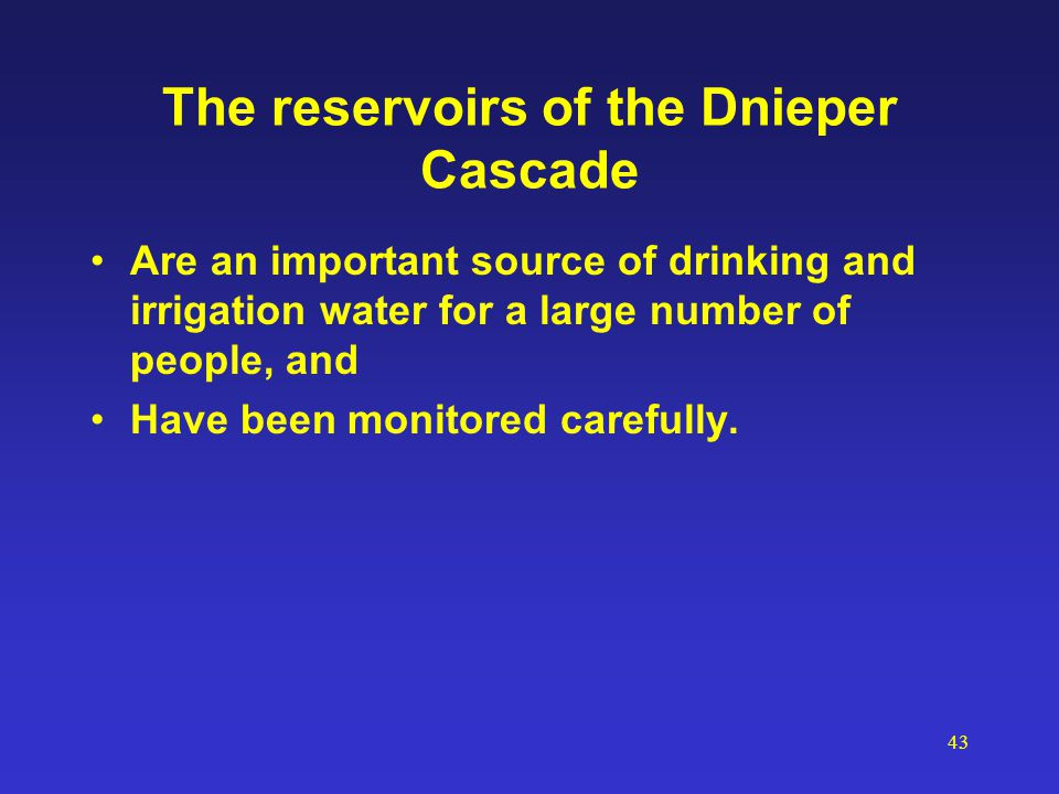 43 The reservoirs of the Dnieper Cascade Are an important source of drinking and irrigation water for a large number of people, and Have been monitore
