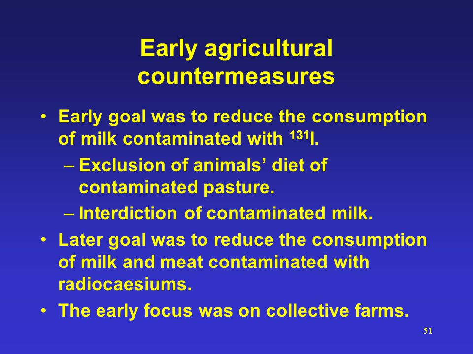 51 Early agricultural countermeasures Early goal was to reduce the consumption of milk contaminated with 131 I. –Exclusion of animals' diet of contami