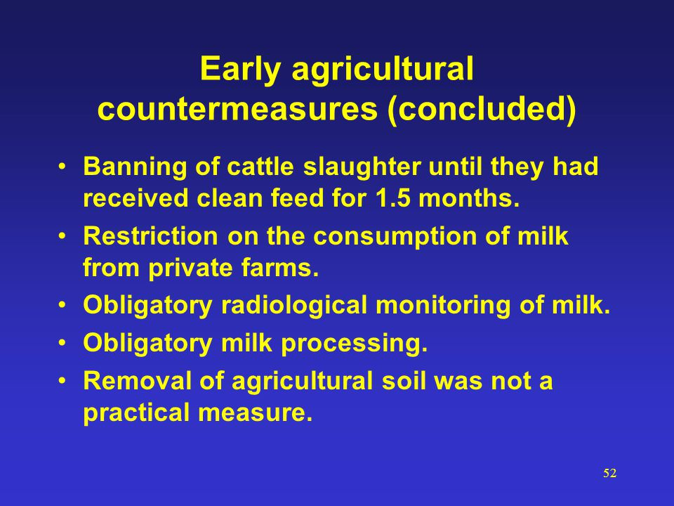 52 Early agricultural countermeasures (concluded) Banning of cattle slaughter until they had received clean feed for 1.5 months. Restriction on the co