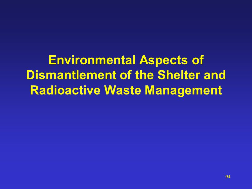 94 Environmental Aspects of Dismantlement of the Shelter and Radioactive Waste Management