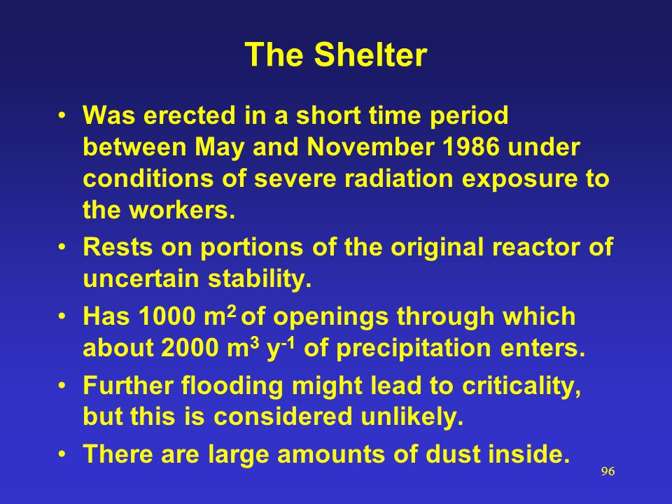 96 The Shelter Was erected in a short time period between May and November 1986 under conditions of severe radiation exposure to the workers. Rests on