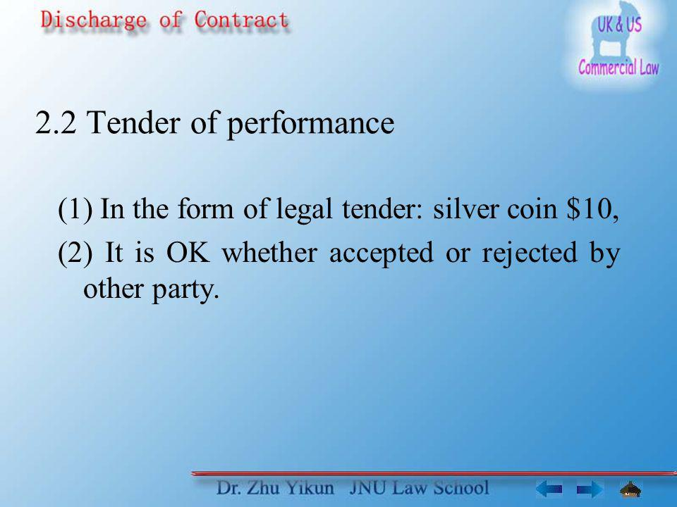 2.2 Tender of performance (1) In the form of legal tender: silver coin $10, (2) It is OK whether accepted or rejected by other party.