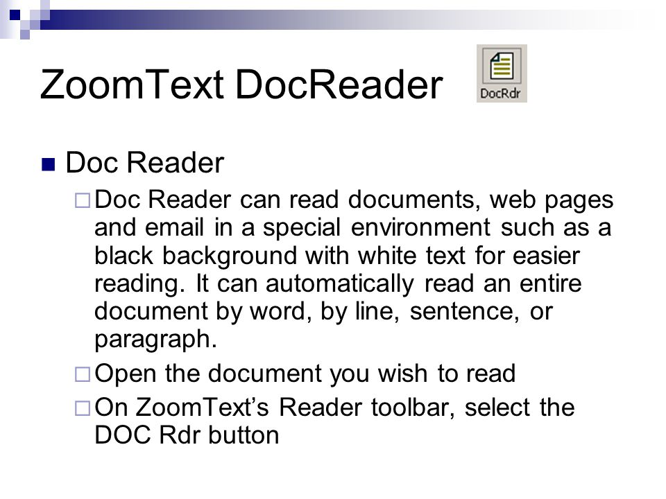 ZoomText DocReader Doc Reader  Doc Reader can read documents, web pages and email in a special environment such as a black background with white text