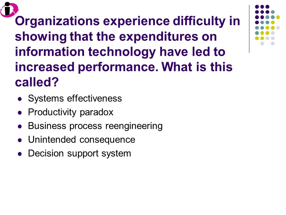 Organizations experience difficulty in showing that the expenditures on information technology have led to increased performance. What is this called?
