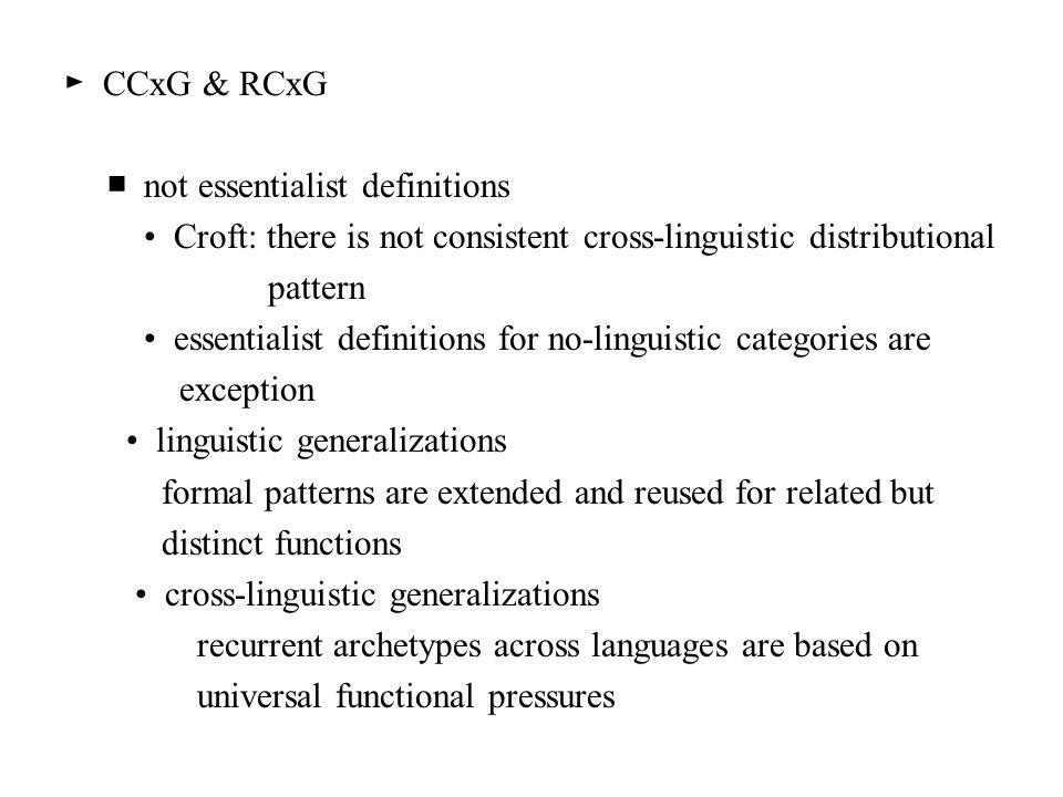 ► CCxG & RCxG ■ not essentialist definitions Croft: there is not consistent cross-linguistic distributional pattern essentialist definitions for no-li