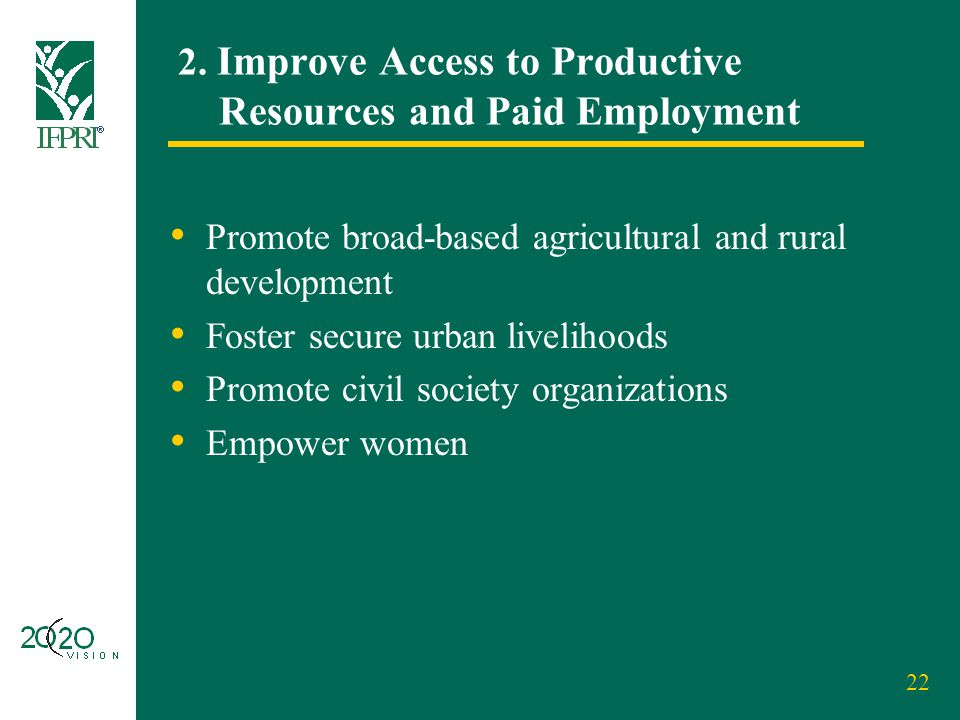 22 2. Improve Access to Productive Resources and Paid Employment Promote broad-based agricultural and rural development Foster secure urban livelihood