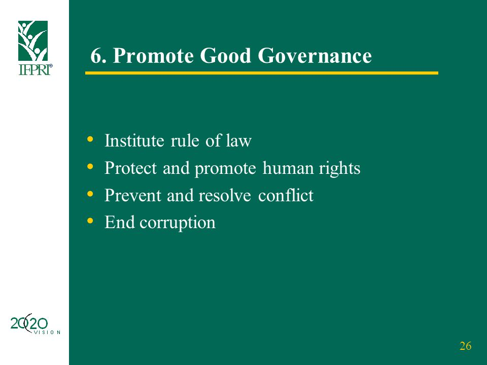 26 6. Promote Good Governance Institute rule of law Protect and promote human rights Prevent and resolve conflict End corruption