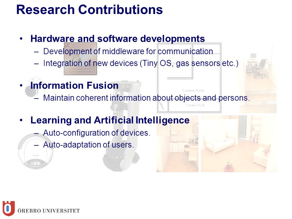 Research Contributions Hardware and software developments –Development of middleware for communication –Integration of new devices (Tiny OS, gas senso
