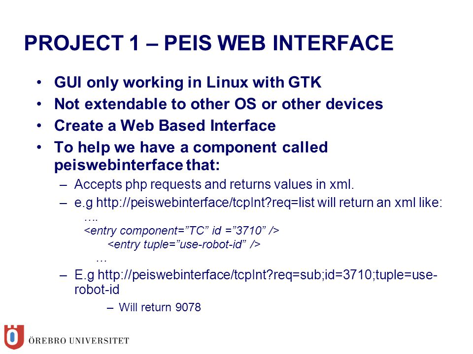 GUI only working in Linux with GTK Not extendable to other OS or other devices Create a Web Based Interface To help we have a component called peisweb