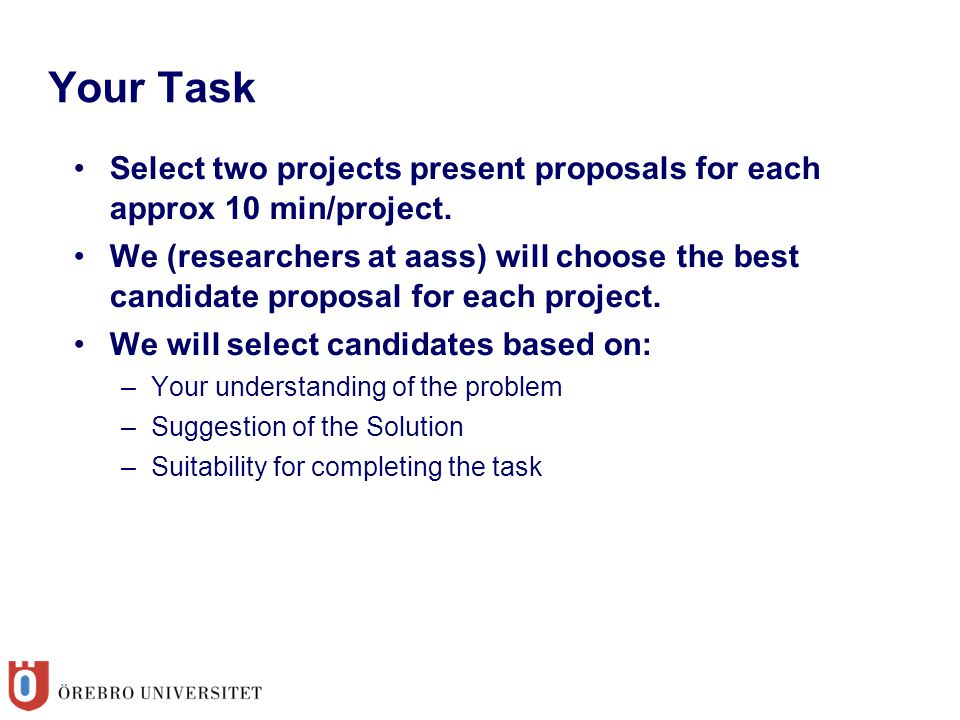 Your Task Select two projects present proposals for each approx 10 min/project. We (researchers at aass) will choose the best candidate proposal for e