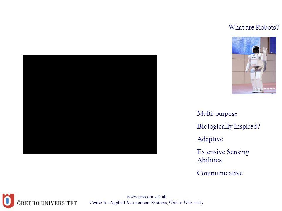 www.aass.oru.se/~ali Center for Applied Autonomous Systems, Örebro University What are Robots.