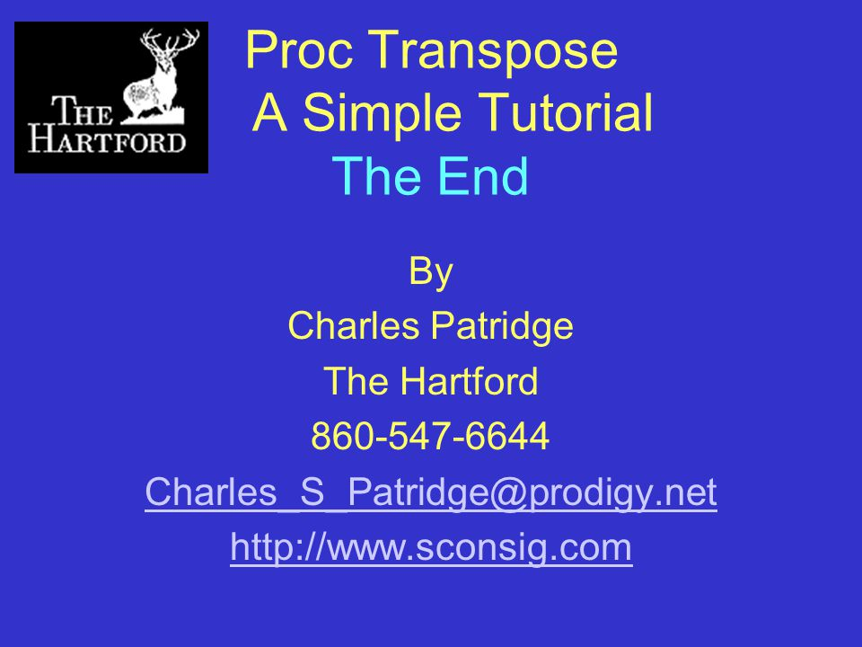Proc Transpose A Simple Tutorial The End By Charles Patridge The Hartford 860-547-6644 Charles_S_Patridge@prodigy.net http://www.sconsig.com
