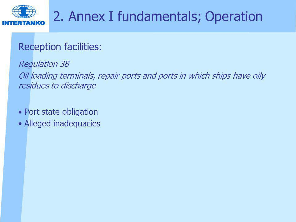 2. Annex I fundamentals; Operation Reception facilities: Regulation 38 Oil loading terminals, repair ports and ports in which ships have oily residues