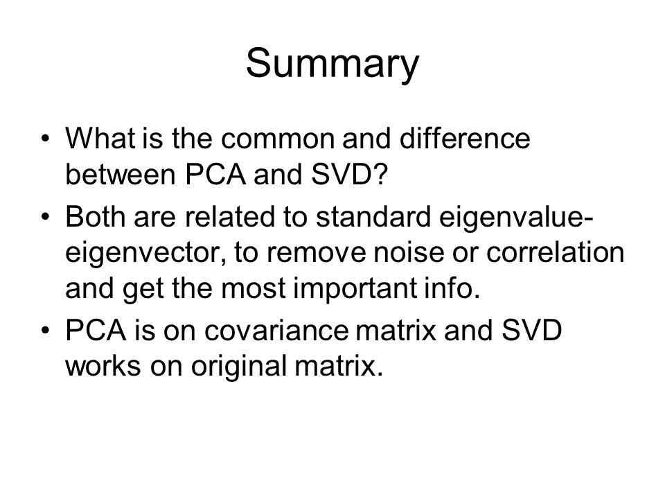 Summary What is the common and difference between PCA and SVD.