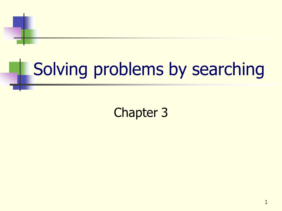 1 Solving problems by searching Chapter 3