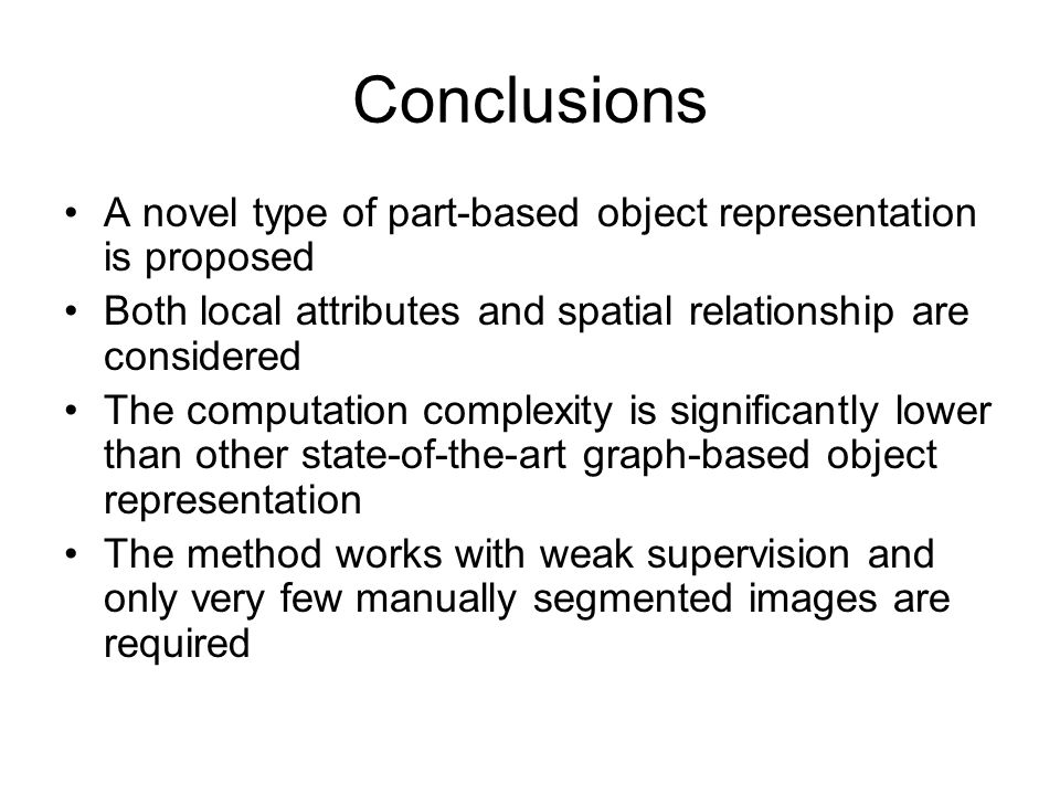 Conclusions A novel type of part-based object representation is proposed Both local attributes and spatial relationship are considered The computation