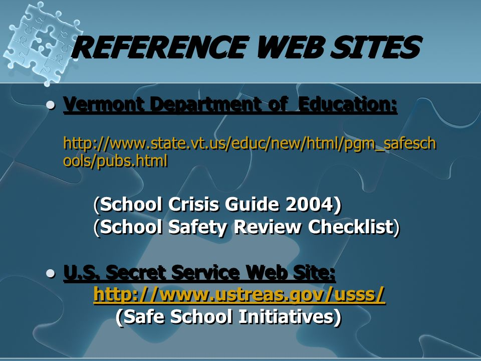REFERENCE WEB SITES Vermont Department of Education: http://www.state.vt.us/educ/new/html/pgm_safesch ools/pubs.html (School Crisis Guide 2004) (Schoo