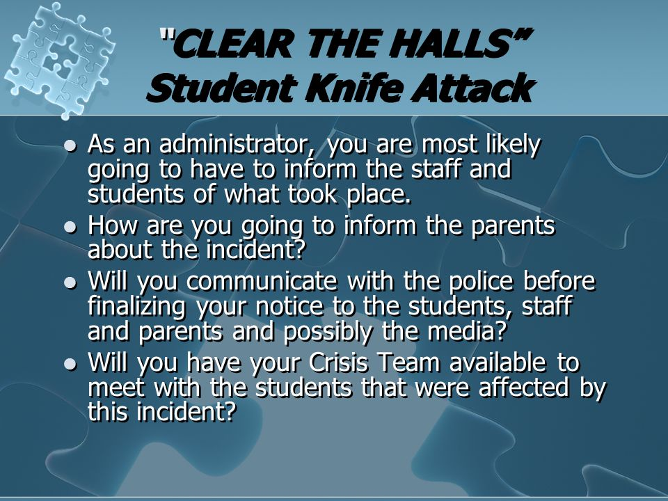 """CLEAR THE HALLS"" Student Knife Attack As an administrator, you are most likely going to have to inform the staff and students of what took place. How"