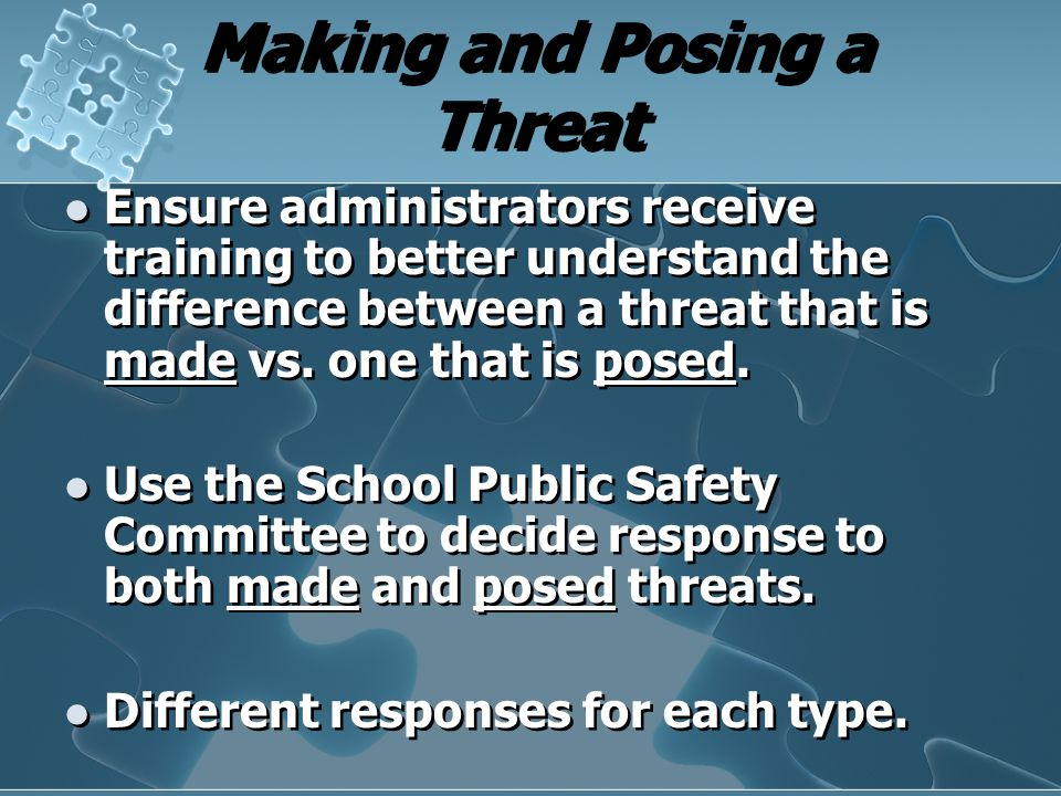 Making and Posing a Threat Ensure administrators receive training to better understand the difference between a threat that is made vs. one that is po