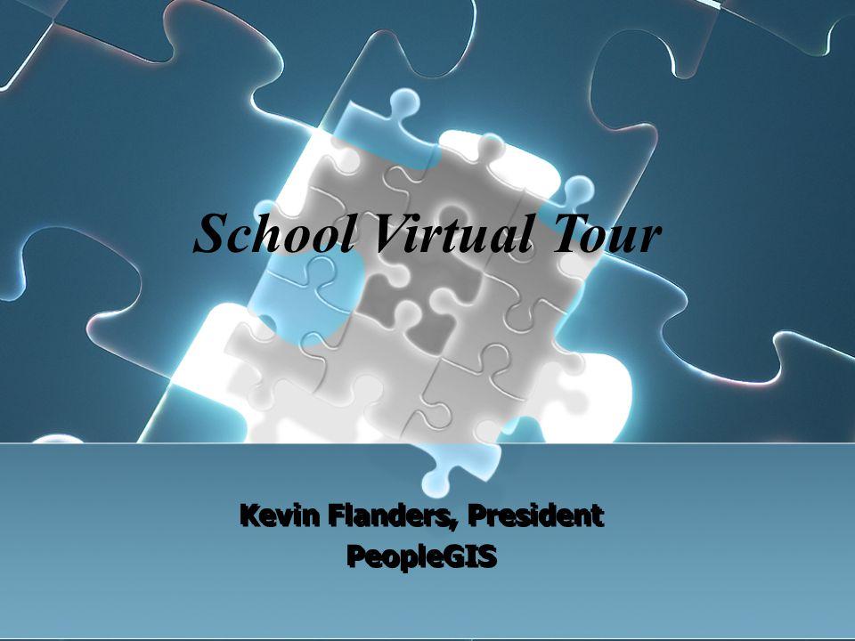 Kevin Flanders, President PeopleGIS Kevin Flanders, President PeopleGIS School Virtual Tour