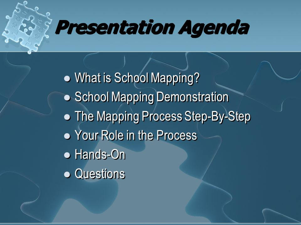 Presentation Agenda What is School Mapping? School Mapping Demonstration The Mapping Process Step-By-Step Your Role in the Process Hands-On Questions