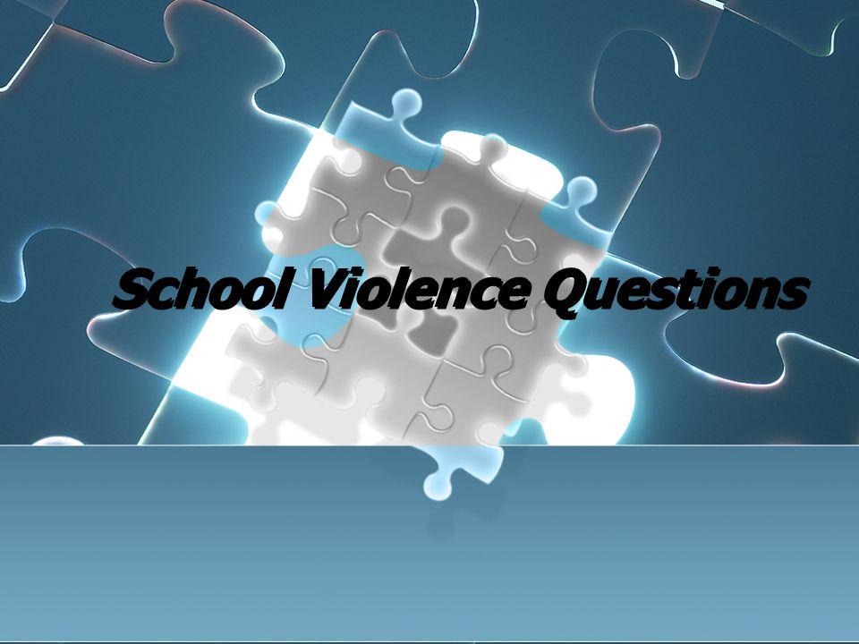 School Violence Questions