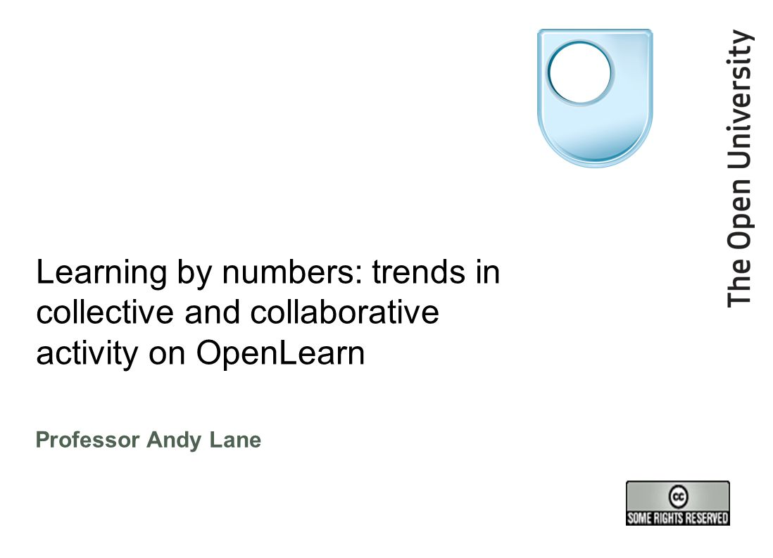 Learning by numbers: trends in collective and collaborative activity on OpenLearn Professor Andy Lane