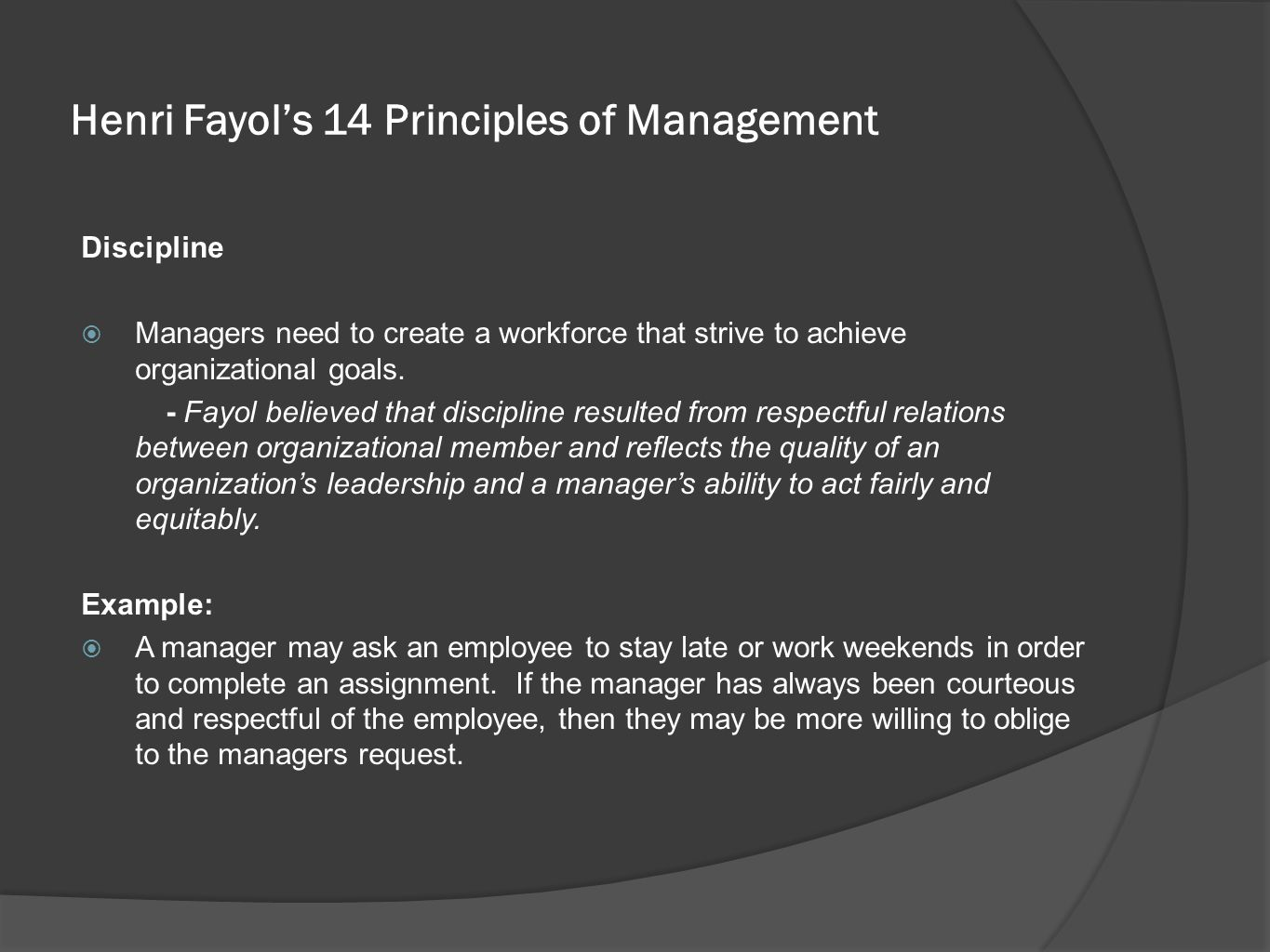 Henri Fayol's 14 Principles of Management Discipline  Managers need to create a workforce that strive to achieve organizational goals. - Fayol believ